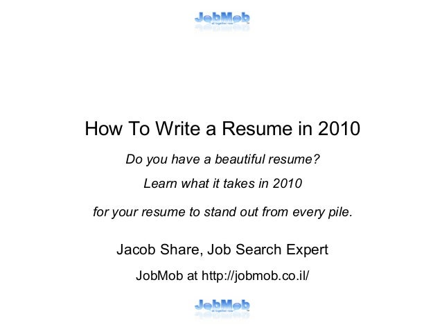 How To Write a Resume in 2010 Do you have a beautiful resume? Learn what it takes in 2010 for your resume to stand out fro...