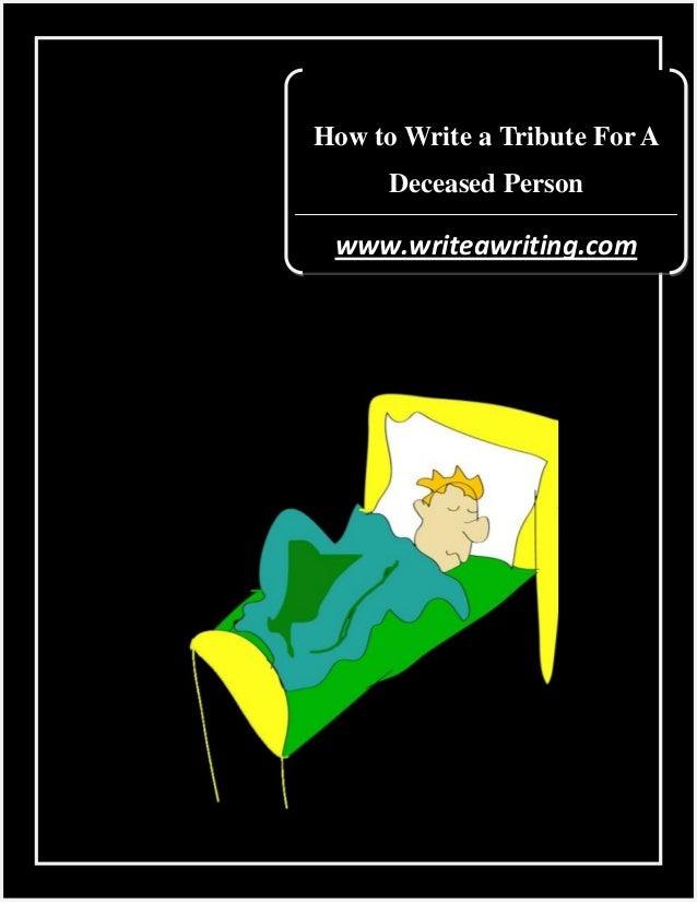 How to Write a Tribute For A Deceased Person  www.writeawriting.com