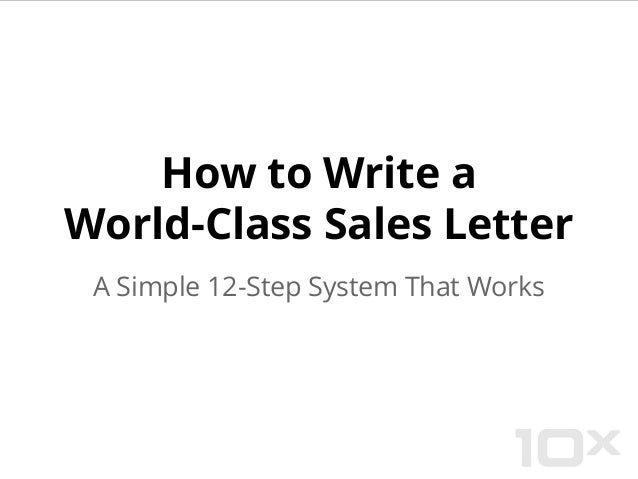 How to Write a World-Class Sales Letter A Simple 12-Step System That Works