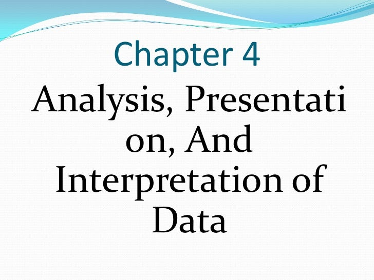 Chapter 4Analysis, Presentati      on, And Interpretation of       Data