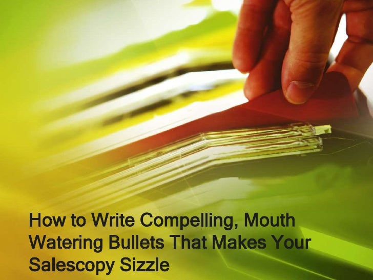 How to write compelling, mouth watering bullets that makes your salescopy sizzle