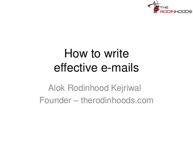 How to write effective e-mails Alok Rodinhood Kejriwal Founder – therodinhoods.com