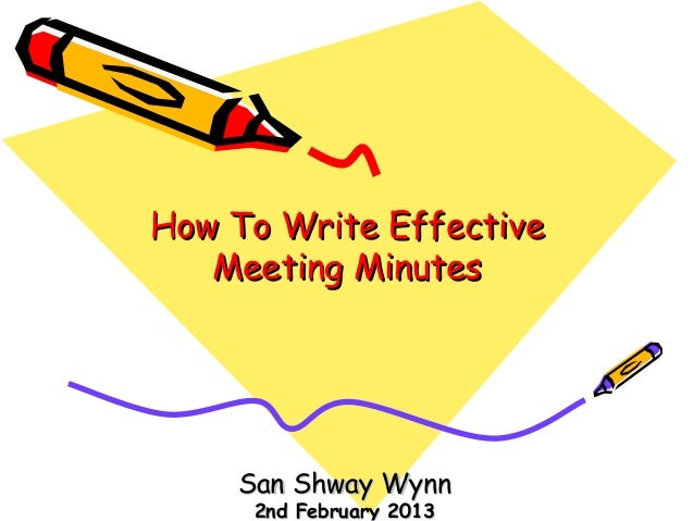 How To Write Effective Meeting Minutes  San Shway Wynn 2nd February 2013