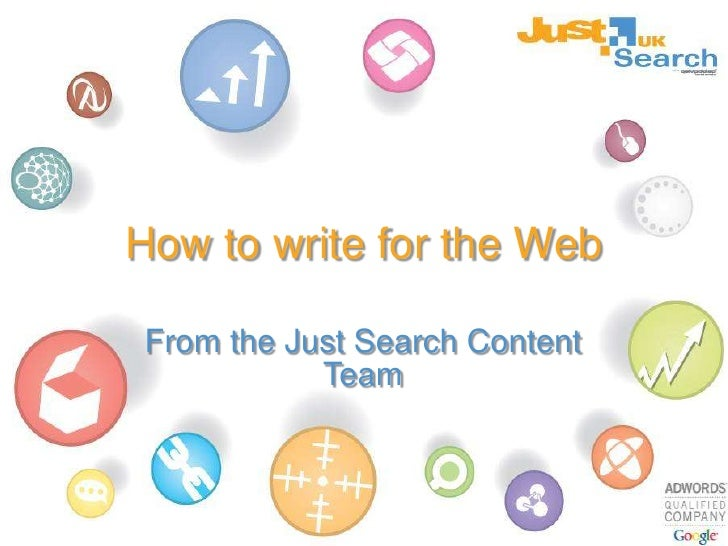 How to write for the Web<br />From the Just Search Content Team<br />