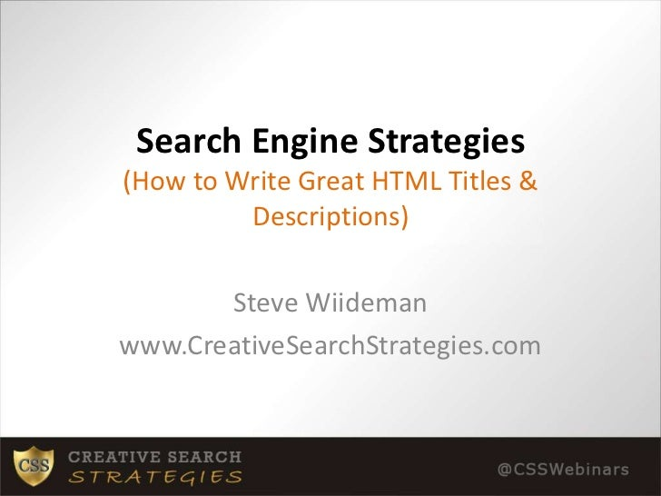 Search Engine Strategies(How to Write Great HTML Titles & Descriptions)<br />Steve Wiideman<br />www.CreativeSearchStrateg...