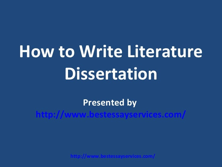 How to Write Literature     Dissertation            Presented by  http://www.bestessayservices.com/         http://www.bes...
