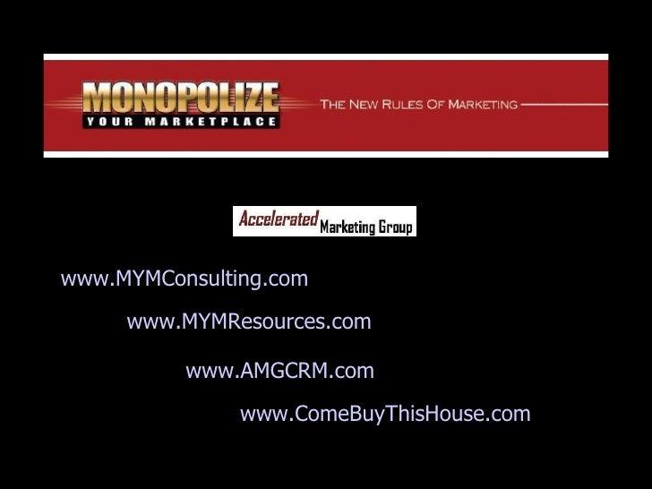 www.MYMResources.com www.AMGCRM.com www.MYMConsulting.com www.ComeBuyThisHouse.com