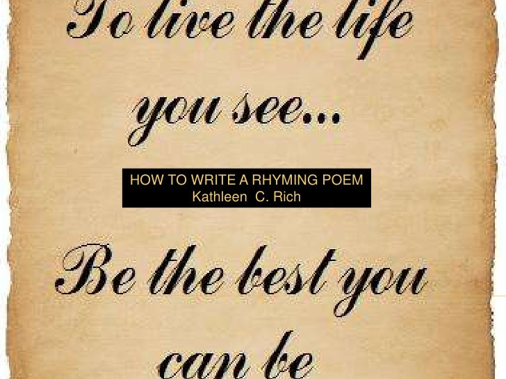 HOW TO WRITE A RHYMING POEM<br />Kathleen  C. Rich<br />