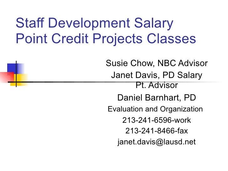 Staff Development Salary Point Credit Projects Classes Susie Chow, NBC Advisor Janet Davis, PD Salary Pt. Advisor Daniel B...