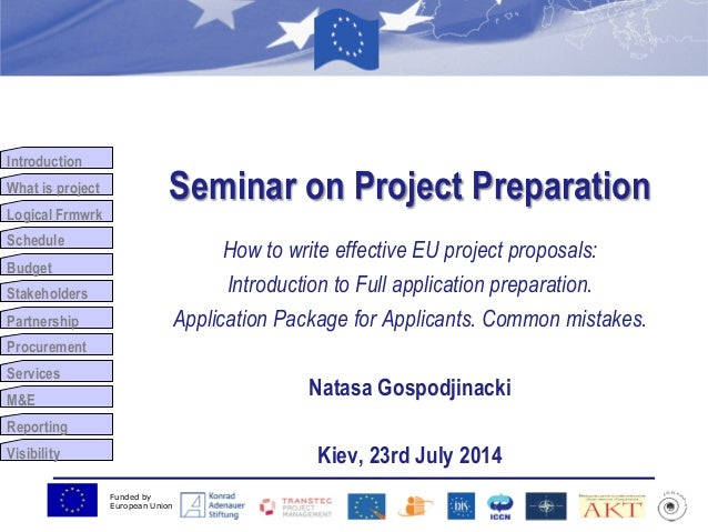 Funded by European Union Introduction What is project Logical Frmwrk Schedule Budget Stakeholders Partnership Procurement ...
