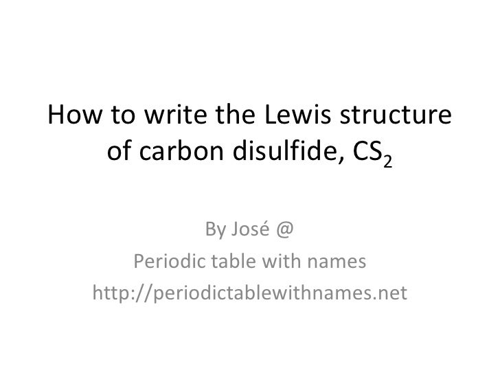 How to write the Lewis structure   of carbon disulfide, CS2                By José @        Periodic table with names   ht...
