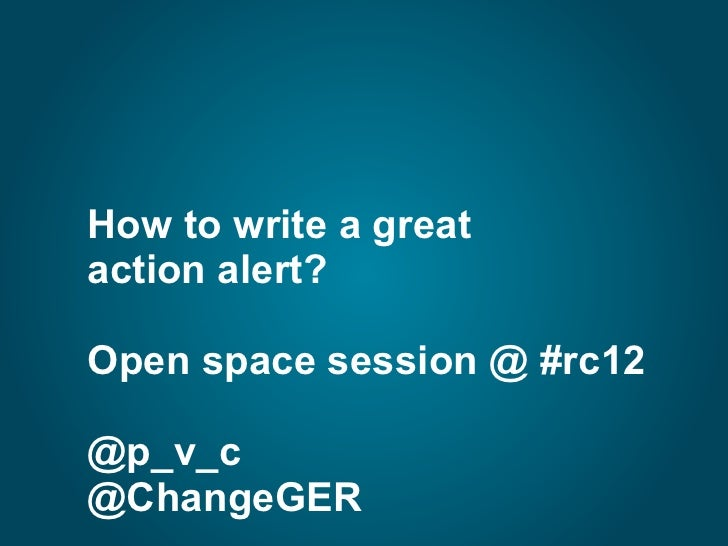 How to write a greataction alert?Open space session @ #rc12@p_v_c@ChangeGER