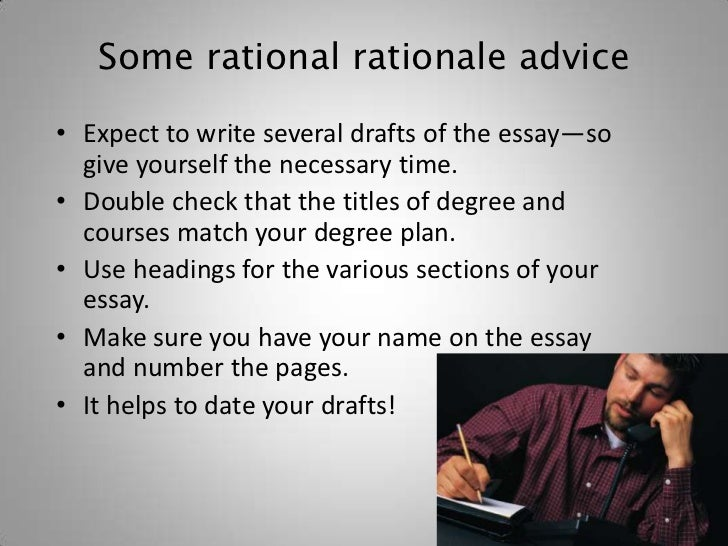 write rationale essay Because the rationale comes first, students will write it first this is a good idea, because it helps to keep the rationale in mind as you progress however, the paper often changes and morphs as it is written.