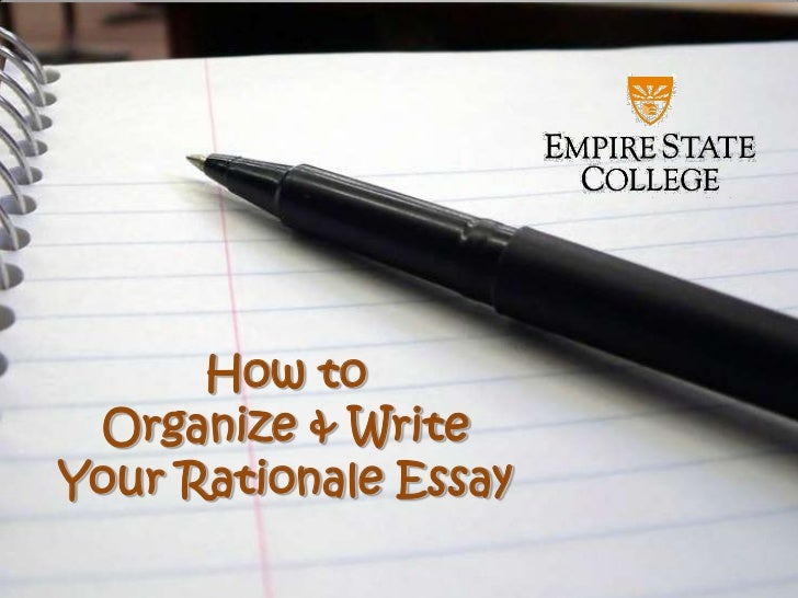 How to Organize & WriteYour Rationale Essay