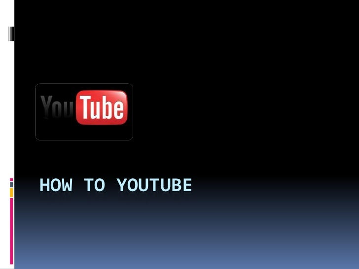 How to you tube