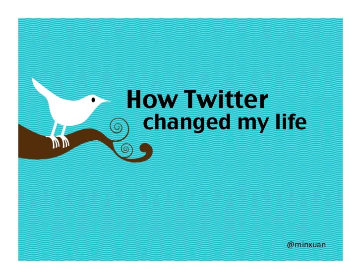 How Twitter  changed my life                    @minxuan