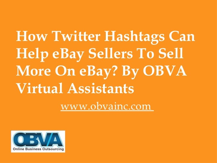 How Twitter Hashtags CanHelp eBay Sellers To SellMore On eBay? By OBVAVirtual Assistants      www.obvainc.com