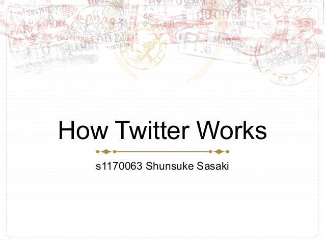 How Twitter Workss1170063 Shunsuke Sasaki
