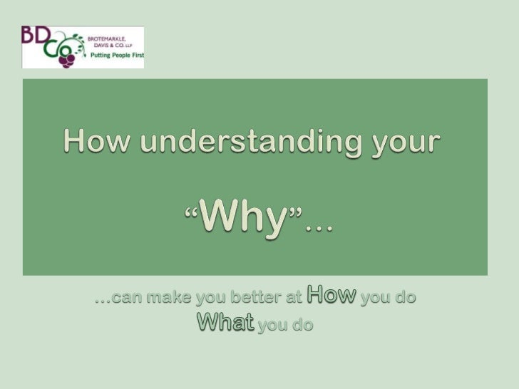 """How understanding your   """"Why""""…<br />…can make you better at How you do <br />What you do<br />"""