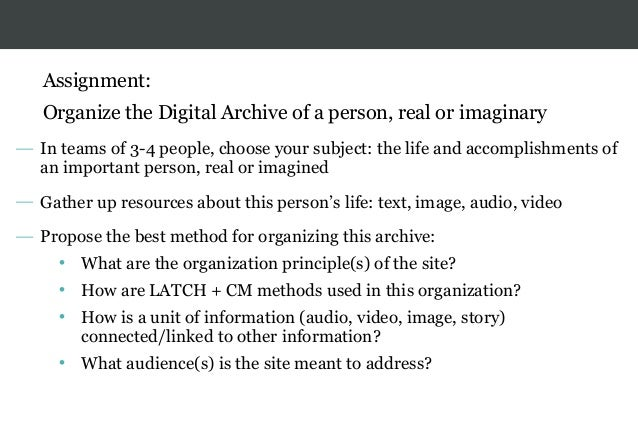 Assignment: Organize the Digital Archive of a person, real or imaginary — In teams of 3-4 people, choose your subject: the...