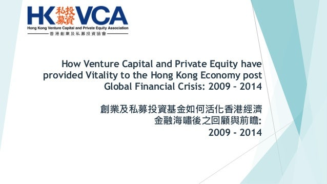 How Venture Capital and Private Equity have provided Vitality to the Hong Kong Economy post Global Financial Crisis: 2009 ...