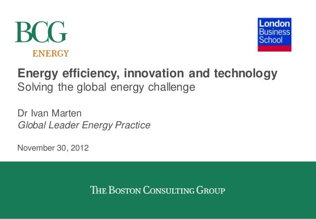 Energy efficiency, innovation and technologySolving the global energy challengeDr Ivan MartenGlobal Leader Energy Practice...