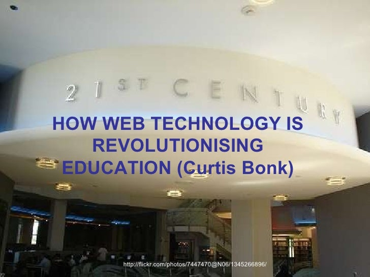 http://flickr.com/photos/7447470@N06/1345266896/ HOW WEB TECHNOLOGY IS REVOLUTIONISING EDUCATION (Curtis Bonk)