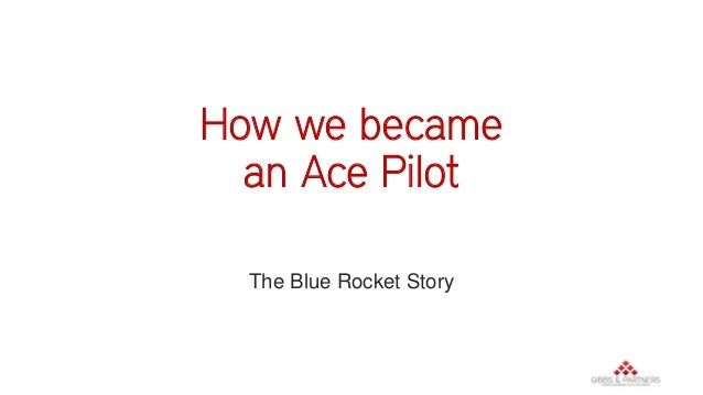 How we became an ace pilot with gibbs & partners   the blue rocket story.