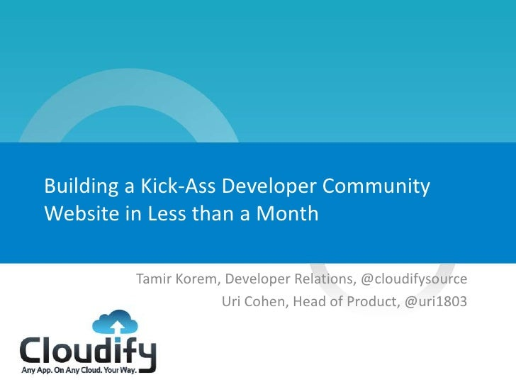 Building a Kick-Ass Developer Community    Website in Less than a Month             Tamir Korem, Developer Relations, @clo...