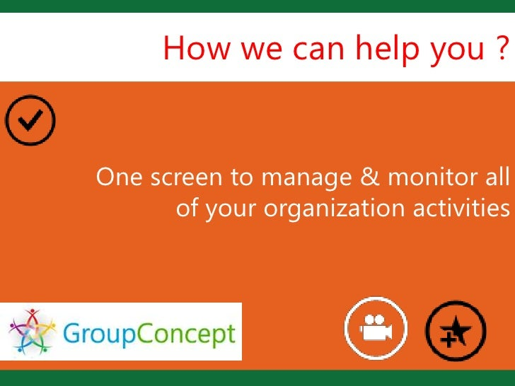 How we can help you ?One screen to             Lmanage & monitor all      of your organization activities