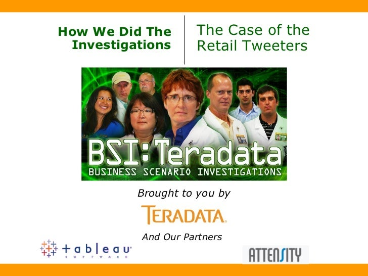 How We Did The Investigations The Case of the  Retail Tweeters Brought to you by And Our Partners