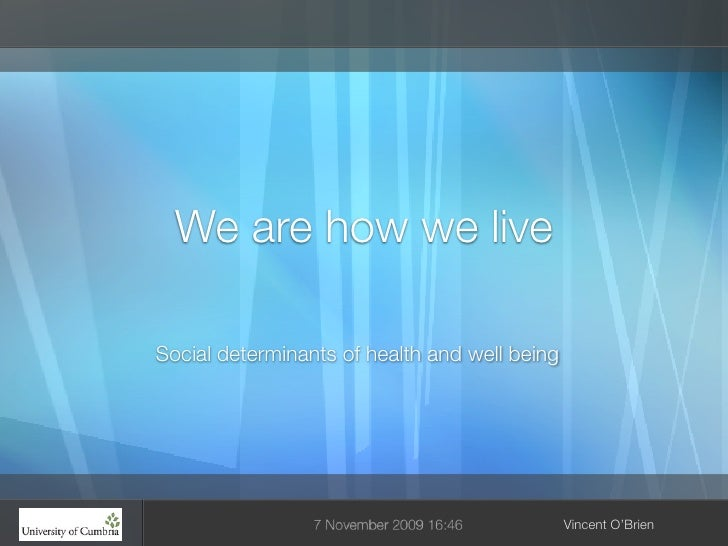 How We Live:Social Determinants of Health and well being