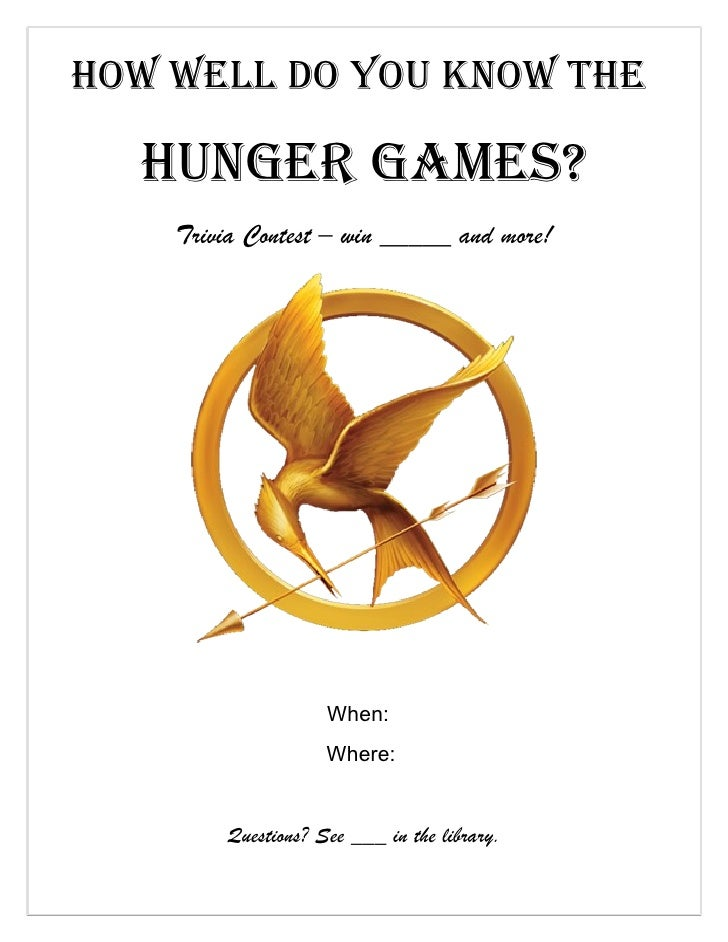 How well do you know tHe  Hunger games?    Trivia Contest – win _____ and more!                    When:                  ...