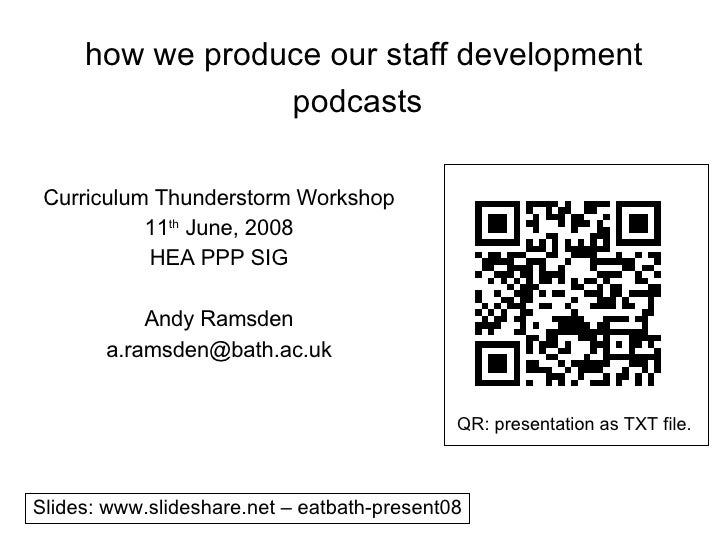 how we produce our staff development podcasts   Curriculum Thunderstorm Workshop 11 th  June, 2008 HEA PPP SIG Andy Ramsde...