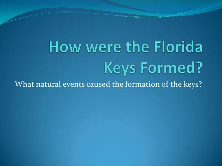 How were the Florida Keys Formed?<br />What natural events caused the formation of the keys?<br />