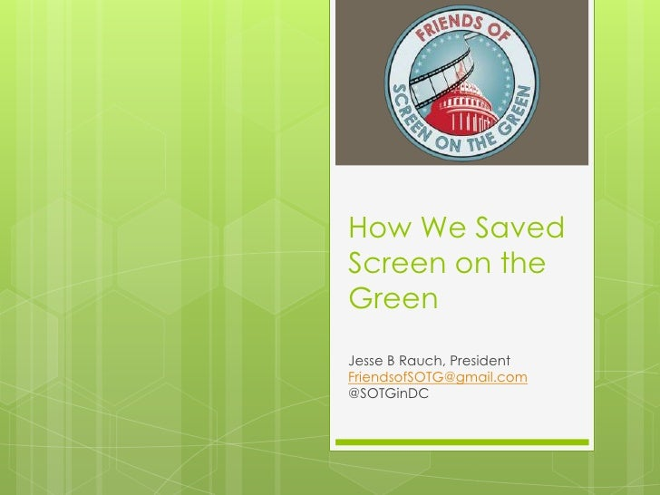 How We Saved Screen on the Green<br />Jesse B Rauch, President<br />FriendsofSOTG@gmail.com<br />@SOTGinDC<br />