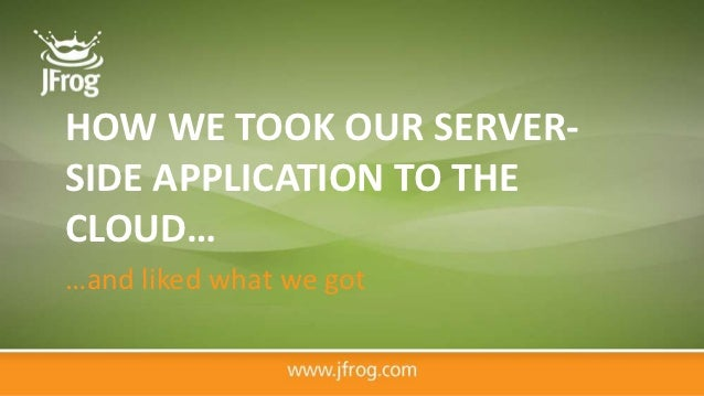 HOW WE TOOK OUR SERVER-SIDE APPLICATION TO THECLOUD……and liked what we got
