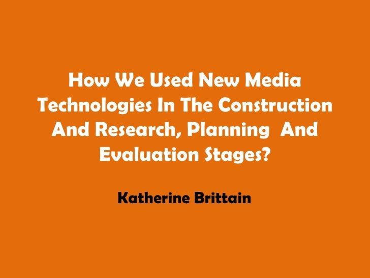 How we used new media technologies in the construction and research, planning  and evaluation stages