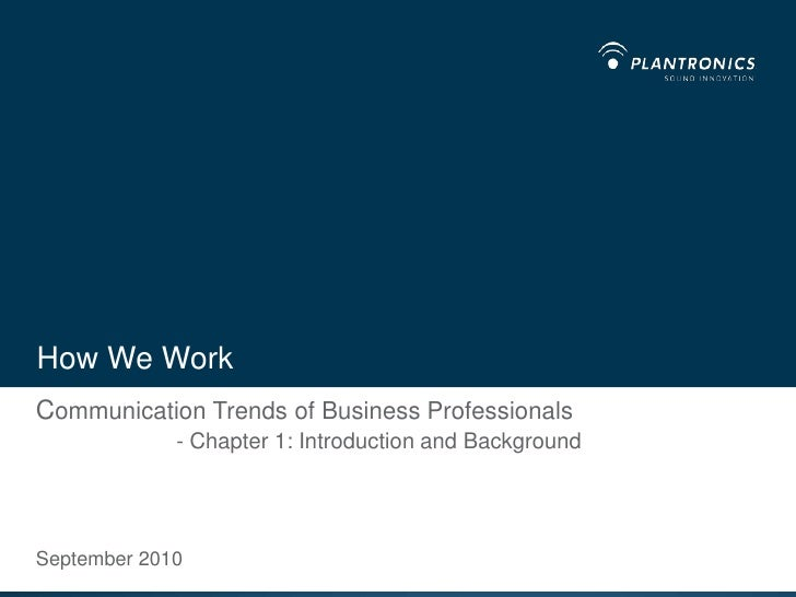 How We Work<br />Communication Trends of Business Professionals- Chapter 1: Introduction and Background<br />September 201...