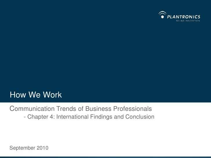 How We Work<br />Communication Trends of Business Professionals- Chapter 4: International Findings and Conclusion<br />Sep...