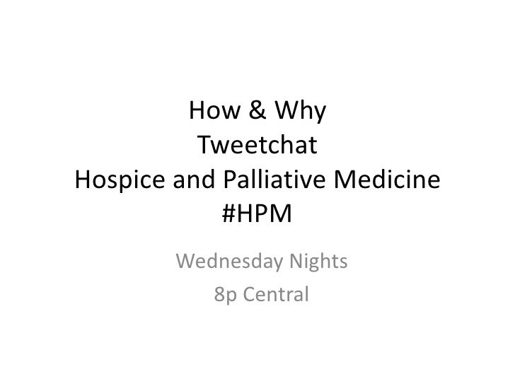How & WhyTweetchatHospice and Palliative Medicine#HPM<br />Wednesday Nights<br />8p Central<br />