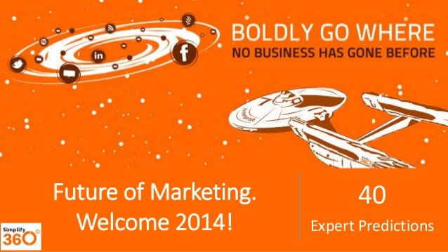 Future of Marketing. Welcome 2014!  40 Expert Predictions