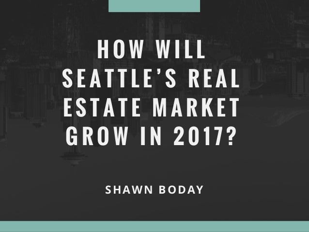 How will seattle s real estate market grow in 2017 for Real estate market seattle
