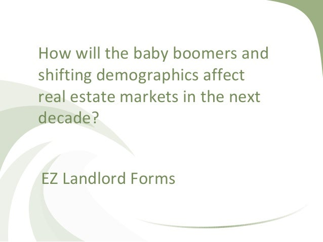 How will the baby boomers andshifting demographics affectreal estate markets in the nextdecade?EZ Landlord Forms