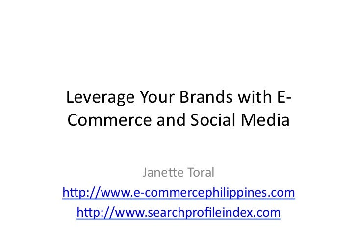 Leverage	  Your	  Brands	  with	  E-­‐Commerce	  and	  Social	  Media	               Jane<e	  Toral	  h<p://www.e-­‐commer...
