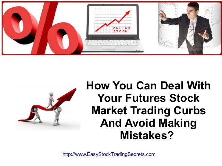How You Can Deal With Your Futures Stock Market Trading Curbs And Avoid Making Mistakes?  http://www.EasyStockTradingSecre...