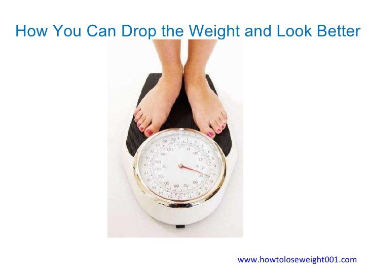 How You Can Drop the Weight and Look Better  www.howtoloseweight001.com