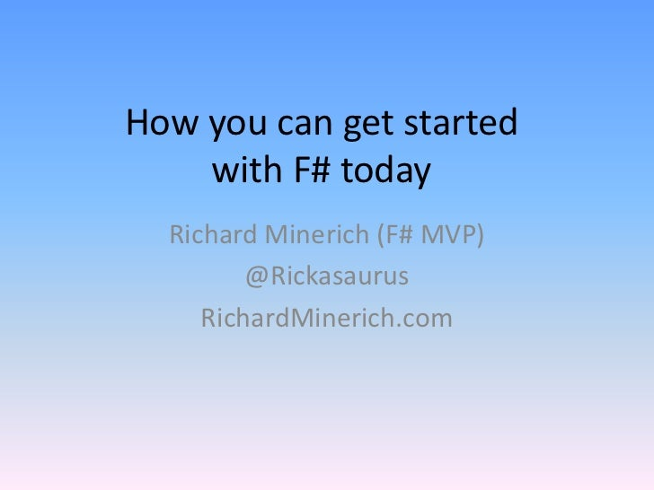 How you can get started with F# today<br />Richard Minerich(F# MVP)<br />@Rickasaurus<br />RichardMinerich.com<br />