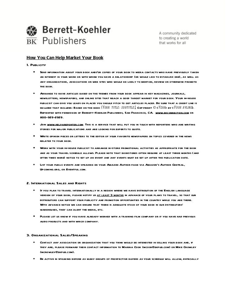 How You Can Help Market Your Book1. Publicity    •   Send information about your book and/or copies of your book to media ...