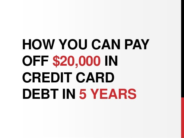 HOW YOU CAN PAY OFF $20,000 IN CREDIT CARD DEBT IN 5 YEARS